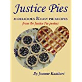 Justice Pies: 20 Delicious & Easy Pie Recipes from the Justice Pie Projectby Joanne Kaattari