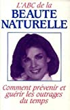 img - for L'ABC de la beaut  naturelle, Comment pr venir et gu rir les outrages du temps book / textbook / text book