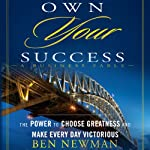 Own YOUR Success: The Power to Choose Greatness and Make Every Day Victorious | Ben Newman