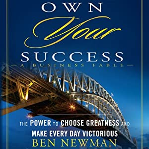 Own YOUR Success: The Power to Choose Greatness and Make Every Day Victorious | [Ben Newman]