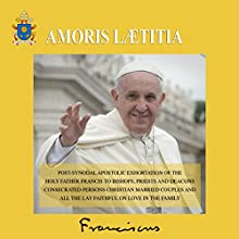 The Joy of Love (Amoris Laetitia): Post-Synodal Apostolic Exhortation on Love in the Family Audiobook by  Pope Francis Narrated by Bill Fike