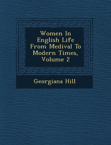 Women In English Life From Medival To Modern Times, Volume 2