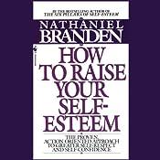 Raise Your Self-Esteem | [Dr. Nathaniel Branden]