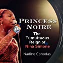 Princess Noire: The Tumultuous Reign of Nina Simone (       UNABRIDGED) by Nadine Cohodas Narrated by Lisa Renee Pitts