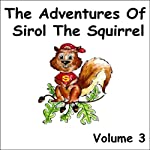 The Adventures of Sirol The Squirrel, Volume 3 | John Littlejohns