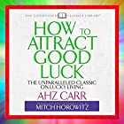 How to Attract Good Luck: The Unparalleled Classic on Lucky Living Hörbuch von AHZ Carr, Mitch Horowitz - introduction and abridgement Gesprochen von: Mitch Horowitz