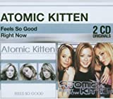 Atomic Kitten Right Now / Feels So Good