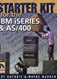 img - for Starter Kit for the IBM iSeries and AS/400 by Madden, Wayne, Guthrie, Gary (2001) Paperback book / textbook / text book