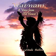Wai-nani: A Voice from Old Hawai'i (       UNABRIDGED) by Linda Ballou Narrated by Christine Padovan