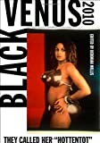 "Black Venus 2010: They Called Her ""Hottentot"""