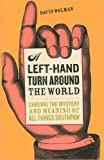 img - for A Left-Hand Turn Around the World: Chasing the Mystery and Meaning of All things Southpaw (Hardcover - November 2007) book / textbook / text book