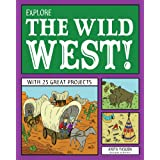 Explore the Wild West!: With 25 Great Projects (Explore Your World series)