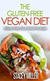 The Gluten-Free Vegan Diet: Delicious Gluten-Free & Animal  Free Recipes