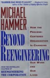 Beyond Reengineering: How the Process-Centered Organization is Changing Our Work and Our Lives