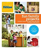 51b2VkkjMvL. SL160  This Old House Fun Family Projects: Great Ideas that Mom, Dad, and Kids Can Build and Enjoy!