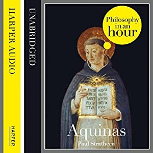 Thomas Aquinas: Philosophy in an Hour | [Paul Strathern]
