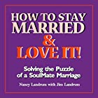 How to Stay Married & Love It!: Solving the Puzzle of a SoulMate Marriage Hörbuch von Nancy Landrum, Jim Landrum Gesprochen von: Nancy Landrum
