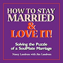 How to Stay Married & Love It!: Solving the Puzzle of a SoulMate Marriage Audiobook by Nancy Landrum, Jim Landrum Narrated by Nancy Landrum