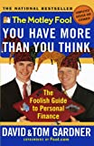 The Motley Fool You Have More Than You Think: The Foolish Guide to Personal Finance (0743201744) by Gardner, David
