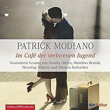 Im Café der verlorenen Jugend (       ungekürzt) von Patrick Modiano Gesprochen von: Matthias Brandt, Sandra Hüller, Henning Nöhren, Thomas Sarbacher