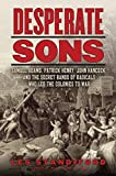 Desperate Sons: Samuel Adams, Patrick Henry, John Hancock, and the Secret Bands of Radicals Who Led the Colonies to War (0061899550) by Standiford, Les