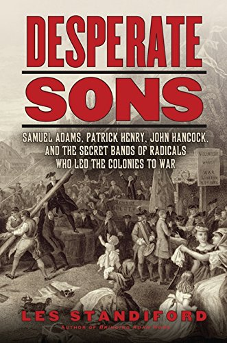desperate-sons-samuel-adams-patrick-henry-john-hancock-and-the-secret-bands-of-radicals-who-led-the-