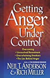 Getting Anger Under Control: Overcoming Unresolved Resentment, Overwhelming Emotions, and the Lies Behind Anger (0736903496) by Anderson, Neil T.