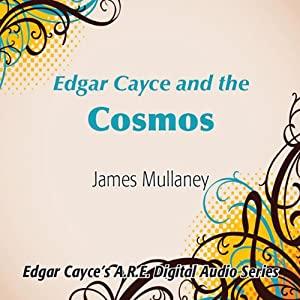 Edgar Cayce and the Cosmos | [James Mullaney]