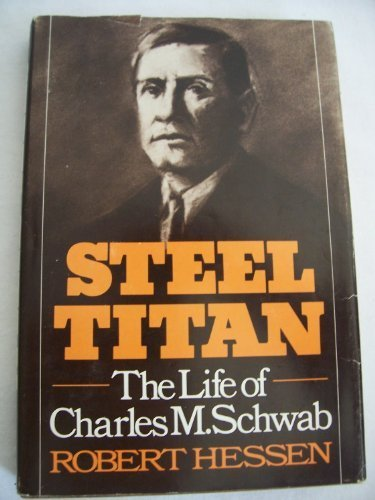 steel-titan-the-life-of-charles-m-schwab-first-edition-by-hessen-robert-1975-hardcover