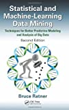 img - for Statistical and Machine Learning Data Mining Techniques for Better Predictive Modeling and Analysis of Big Data, Second Edition by Ratner, Bruce [CRC Press,2011] (Hardcover) 2nd Edition book / textbook / text book