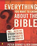Everything You Want to Know about the Bible: Well... Maybe Not Everything but Enough to Get You Started