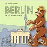 Berlin für So-Fort-geschrittene: Stadtführer | Volker Wagner