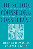 By Richard D. Parsons - The School Counselor as Consultant: An Integrated Model for School-based Consultation: 1st (first) Edition