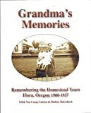 img - for Grandma's Memories, Remembering the Homestead Years - Flora Oregon 1900-1927 book / textbook / text book