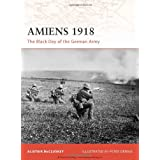 Campaign 197: Amiens 1918: The Black Day of the German Army (Campaign)by Alistair McCluskey