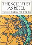 The Scientist as Rebel (New York Review Collections) (1590172167) by Dyson, Freeman