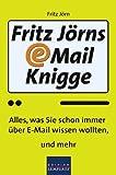 Fritz Jörns E-Mail-Knigge: Alles, was Sie schon immer über E-Mail wissen wollten, und mehr
