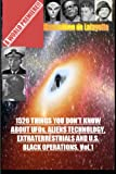 1520 Things You Don't Know about UFOs, Aliens Technology, Extraterrestrials and U.S. Black Operations. Vo.1. (UFOs and Alien Technology)