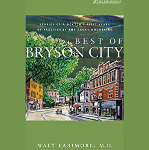 Best of Bryson City: Stories of a Doctor's First Years of Practice in the Smoky Mountains | [Dr. Walt Larimore]