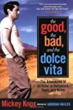 img - for The Good, the Bad and the Dolce Vita: The Adventures of an Actor in Hollywood, Paris and Rome (Nation Books) by Knox, Mickey(March 25, 2004) Paperback book / textbook / text book