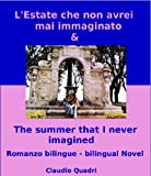 L'Estate che non avrei mai immaginato  &  The summer that I never imagined       Romanzo bilingue  Bilingual Novel