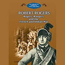 Robert Rogers: Rogers' Rangers and the French and Indian War Audiobook by Jennifer Quasha Narrated by Benjamin Becker