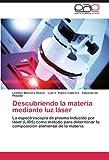img - for Descubriendo la materia mediante luz l ser: La espectroscopia de plasma inducido por l ser (LIBS) como m todo para determinar la composici n elemental de la materia (Spanish Edition) book / textbook / text book