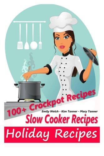 Slow Cooker Recipes - Holiday Recipes - 100+ Crockpot Recipes: Volume 1
