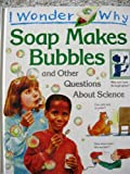 Soap Makes Bubbles and Other Questions About Science (I Wonder Why)