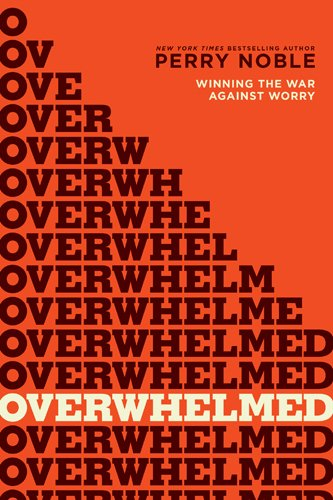 Overwhelmed: Winning the War against Worry by Perry Noble ebook deal
