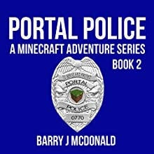 Minecraft: Portal Police: Minecraft Series, Book 2 (       UNABRIDGED) by Barry J McDonald Narrated by Johanna Oosterwyk