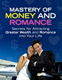 img - for Mastery Of Money And Romance: Secrets For Attracting Greater Wealth And Romance Into Your Life book / textbook / text book
