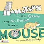 Hamsters in the House are No Better than a Mouse | Shannon Tucker