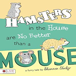 Hamsters in the House are No Better than a Mouse | [Shannon Tucker]